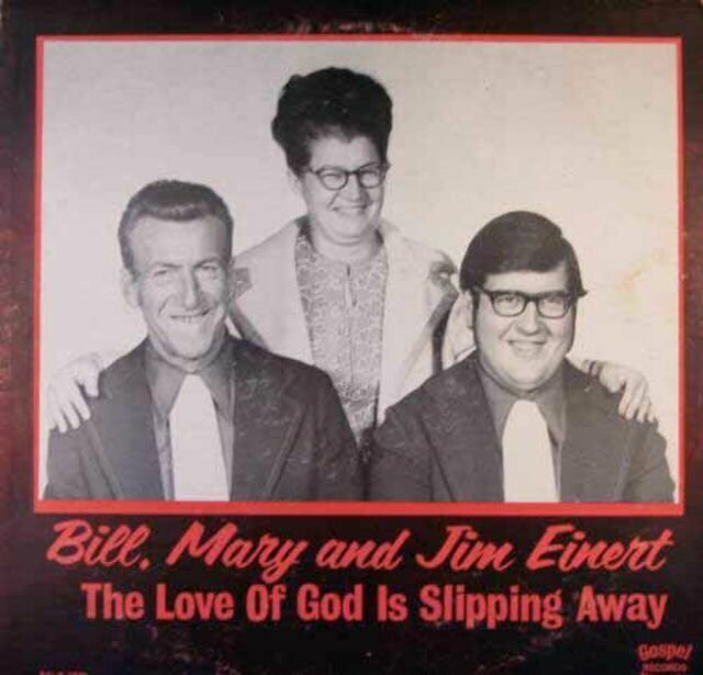 Bill, Mary & Jim Einert – The Love of God is Slipping Away (1971)