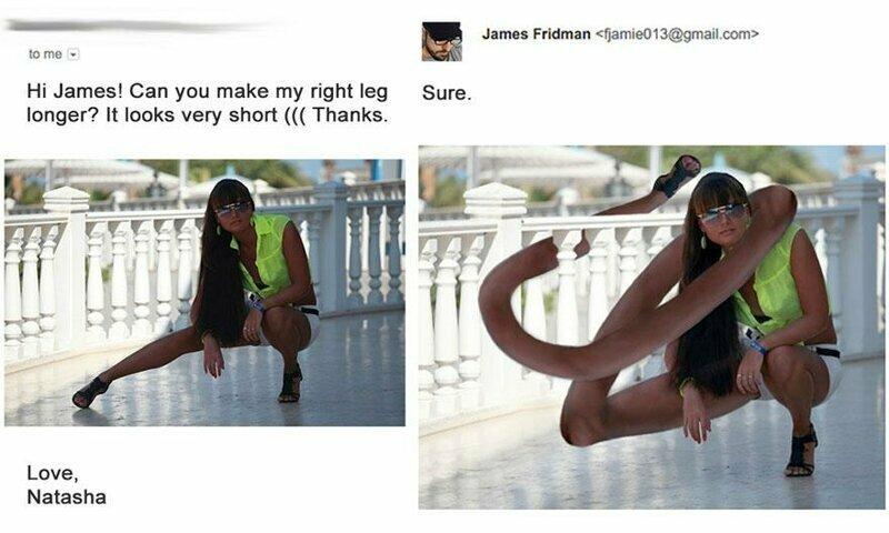 Привет, Джеймс! Можешь сделать мою правую ногу длиннее? Она выглядит слишком короткой((( С любовью, Наташа